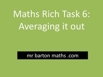 Rich Maths Task 6 - Averaging it out
