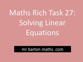 Rich Maths Task 27 - Solving Linear Equations
