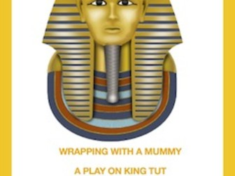 King Tut: Wrapping with a Mummy!(Reader's Theater Script)
