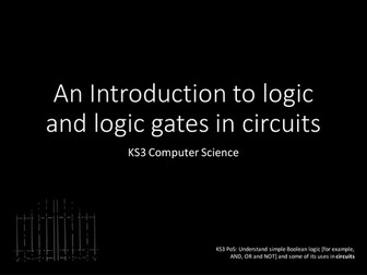 KS3 CT Computational Thinking Series An Introduction to logic and logic gates in circuits