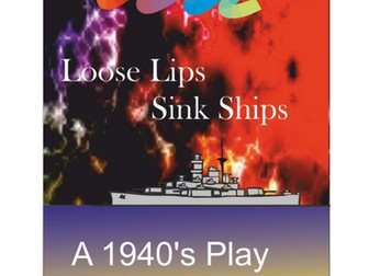 Loose Lips Sink Ships - A War Time History play.