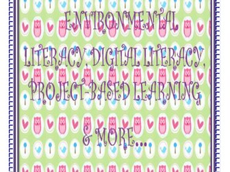 ENVIRONMENTAL LITERACY, DIGITAL LITERACY, PROJECT-BASED LEARNING & MORE...