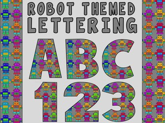 ROBOT THEME LETTERS & NUMBERS -ALPHABET LETTERING EARLY YEARS KS1-2