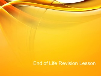End of Life Revision lessons
