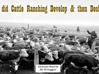 American West: Why did Cattle Ranching Develop & then decline?