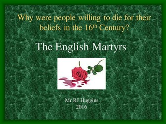 The English Martyrs or why were people prepared to die for their religious beliefs in the 16th C?