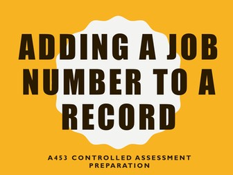 A453 Controlled Assessment Preparation - Adding a Job Number