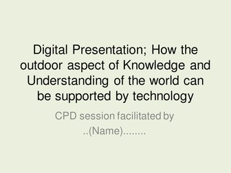 Digital Presentation; How the outdoor aspect of Knowledge and Understanding of the world can be supp