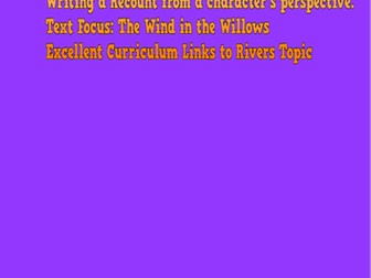 Recount Writing - The Wind in the Willows. 2 Lessons Teaching Pack / Rivers Topic Link