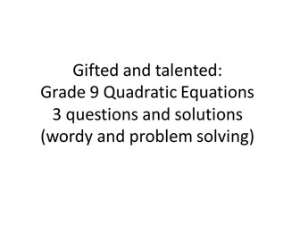 Grade 9: Gifted and Talented: Quadratic Equations, with Solutions.