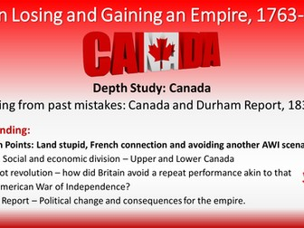 Britain Losing and Gaining an Empire, 1763-1914. Canada Depth Study