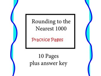 Rounding to the Nearest 1000 - Practice Pages - 10 pages plus answer key