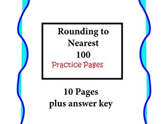 Rounding to the Nearest 100 - Practice Pages - 10 pages plus answer key