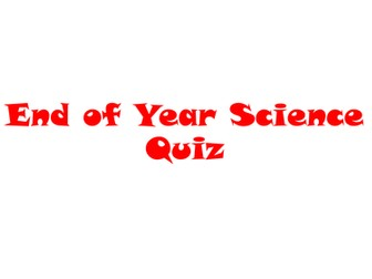 End of Year Science Quiz