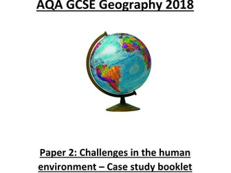 AQA Geography GCSE 2018 - Paper 2 - Challenges in the human environment- Case study booklet