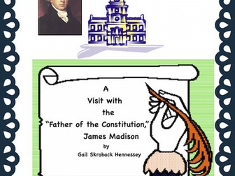 """Constitution : An Interview with James Madison"""" Father of the Constitution"""": Reader's Theater Script"""