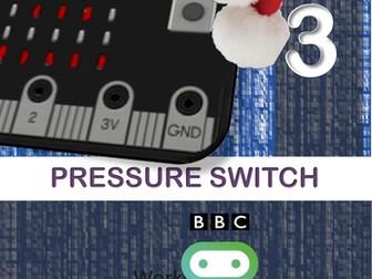 Microbit Xmas Wearable Tech : Workbook 3 PRESSURE SWITCH