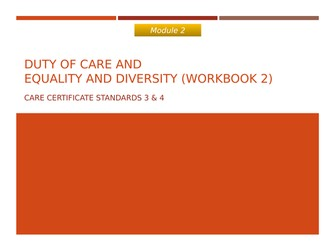 Care Certificate Presentation Standards 3 and 4: Duty of Care and Equality and Diversity