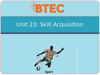 BTEC Sport Level 3 Unit 23 A - Skill Acquisition PowerPoints