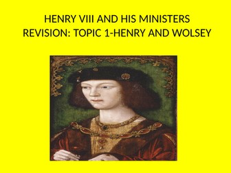 GCSE History Revision Henry VIII and His Ministers Topic 1, Henry and Wolsey