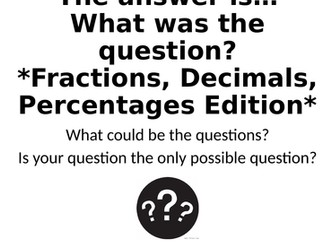 What Was The Question? - Fractions, Decimals, Percentages Special