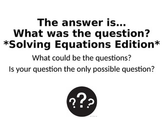 What Was The Question? - Solving Equations Special
