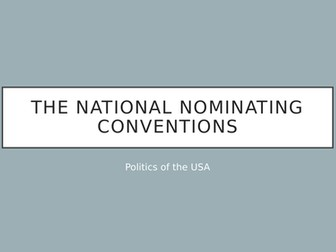AQA Gov & Politics- the National Nominating Conventions