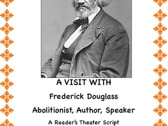Frederick Douglass: Abolitionist, Author, Speaker(A Reader's Theater Script)
