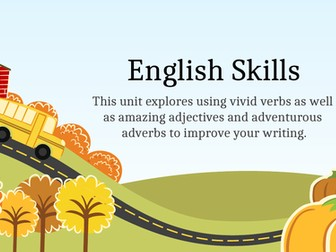 Vivid verbs, amazing adjectives and adventurous adverbs. Skills lessons.