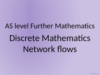 AS level Further Maths Discrete – Network flows