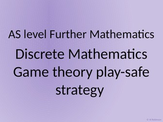 AS level Further Maths Discrete – Game theory for zero sum games