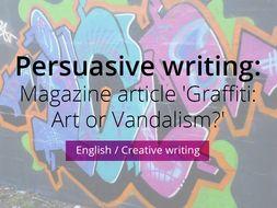 Persuasive writing:  Magazine article 'Graffiti: Art or Vandalism?'