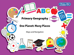 PRIMARY GEOGRAPHY - MAPS AND NAVIGATION: YEAR 5 UNIT