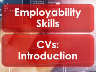 Employability/Work Skills: Introduction to CVs