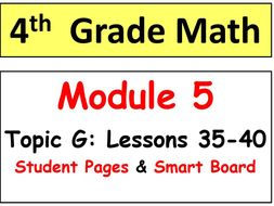 Grade 4 Math Module 5 Topic G, lessons 35-40: Smart Bd, Stud Pgs, Reviews, HOT Q