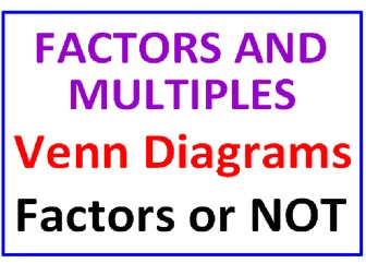 Factors and Multiples Venn Diagrams PLUS Factors or NOT!