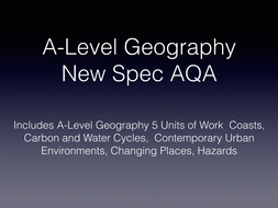 A-Level Geography 5 Units of Work  Coasts, Carbon and Water Cycles,  Contemporary Urban Environments, Changing Places, Hazards with Case Studies