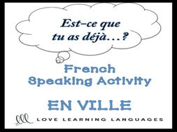 GCSE FRENCH: EN VILLE French Speaking Activity: Est-ce que tu as déjà…?