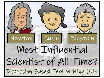 UKS2 Science - Most Influential Scientist of All Time?  Discussion Based Writing Unit