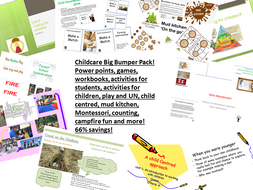 Childcare Big Bumper Pack! Power points, games, workbooks, activities for students, activities for children, play and UN, child centred, mud kitchen, Montessori, counting, campfire fun and more!
