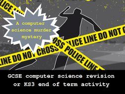 End of Term Computer Science Murder Mystery Revision