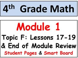 Grade 4 Math Module 1 Topic F, lessons 17-19: Smart Bd, Stud Pgs, End Mod Review