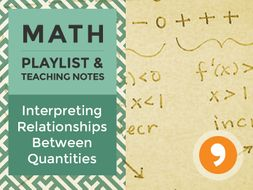 Interpreting Relationships Between Quantities - Playlist and Teaching Notes