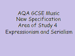 Expressionism and Serialism AQA GCSE Music New Specification