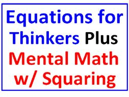 Equations for Thinkers PLUS Mental Math with Squaring