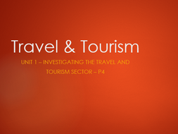 Travel and Tourism Btec L3 - Unit 1 - P4 - Investigating the Travel and Tourism Sector