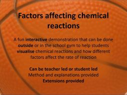 Outdoor/active learning -Factors that affect the rate of reaction