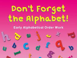 DON'T FORGET THE ALPHABET!