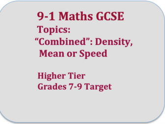9-1 GCSE Maths Exam Questions : Combined Density ,  Mean and  Speed  (Targets 7-9)