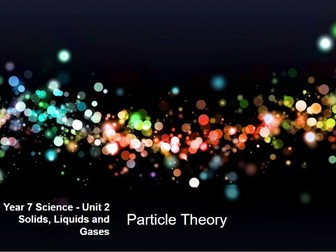 Particle Theory - Year 7 Science KS3 - PowerPoint, PDF, Google Slides